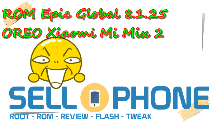 Epic ROM Mi Mix 2 - ROM Epic Global 8.1.25 OREO Xiaomi Mi Mix 2