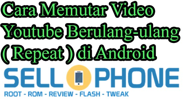 Cara Memutar Video Youtube Berulang-ulang ( Repeat ) di Android